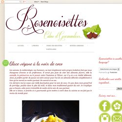 Rosenoisettes, Calme et Gourmandises...: Glace végane à la noix de coco