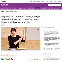 """Avignon 2016. Les Doms """" Décris/Ravages """" d'Adeline Rosenstein : Orient/Occident, le carrousel des mauvaises fois ****"""