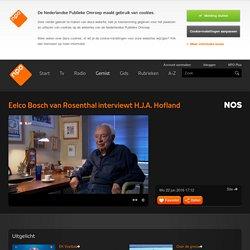 Eelco Bosch van Rosenthal interviewt H.J.A. Hofland kijk je op npo.nl