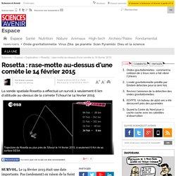 Rosetta : rase-motte au-dessus d'une comète le 14 février 2015