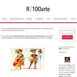 ÓPERA PARA NIÑOS: Mozart y Rossini al alcance de los más pequeños - RZ100arte