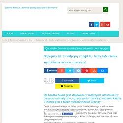 Najlepszy lek z medycyny rosyjskiej: leczy zaburzenia wydzielania hormonu tarczycy! – zdrowie.hotto.pl, domowe sposoby popularne w Internecie
