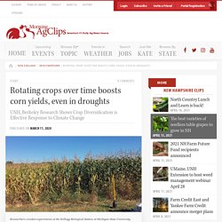 MORNINGAGCLIPS 11/03/20 Rotating crops over time boosts corn yields, even in droughts - UNH, Berkeley Research Shows Crop Diversification is Effective Response to Climate Change