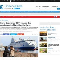 Grève des marins CGT : retards des rotations entre Marseille et la Corse - France 3 Corse ViaStella