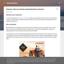 Rotavator : Why use rotavator, invention,Benefits of rotavator