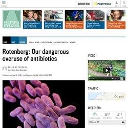 our dangerous overuse of antibiotics