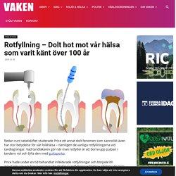 Rotfyllning – Dolt hot mot vår hälsa som varit känt över 100 år - VAKEN.se