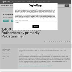 1,400 children abused in Rotherham by primarily Pakistani men - Page 14 — Digital Spy