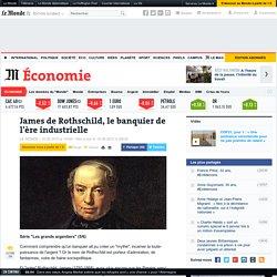 James de Rothschild, le banquier de l'ère industrielle