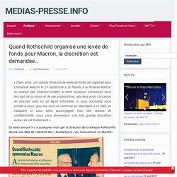 Quand Rothschild organise une levée de fonds pour Macron, la discrétion est demandée… – medias-presse.info