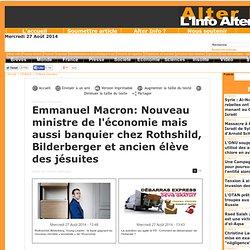 Emmanuel Macron: Nouveau ministre de l'économie mais aussi banquier chez Rothshild, Bilderberger et ancien élève des jésuites