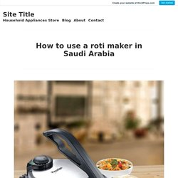 How to use a roti maker in Saudi Arabia – Site Title