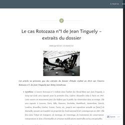 Le cas Rotozaza n°1 de Jean Tinguely – extraits du dossier – des machines