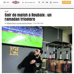 Soir de match à Roubaix: un ramadan tricolore