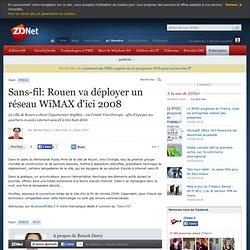 Sans-fil: Rouen va déployer un réseau WiMAX d'ici 2008 - -