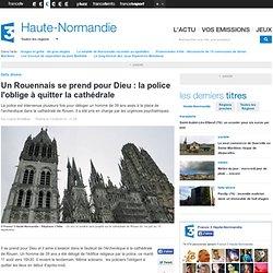 Un Rouennais se prend pour Dieu : la police l'oblige à quitter la cathédrale - France 3 Haute-Normandie
