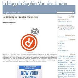 Le Rouergue : roulez ! Jeunesse - Le Blog de Sophie Van der Linden