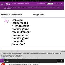 """Denis de Rougemont : """"Tristan est le premier grand roman d'amour passion et le premier grand roman de l'adultère"""""""