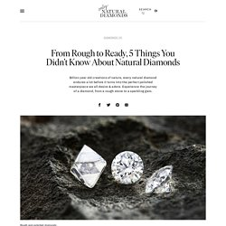 From Rough to Ready, 5 Things You Didn't Know About Natural Diamonds