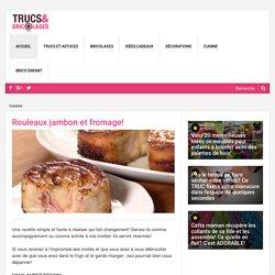 Rouleaux jambon et fromage! - Cuisine - Trucs et Bricolages