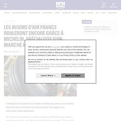 Les avions d'Air France rouleront encore grâce à Michelin, spécialiste d'un marché hors du commun