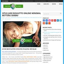 Situs Judi Roulette Online Minimal Betting Seribu
