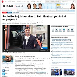 Roulo-Boulo job bus aims to help Montreal youth find employment - Montreal