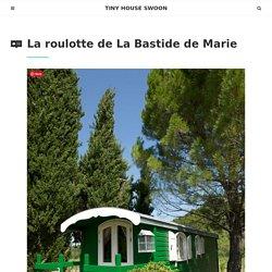 La roulotte de La Bastide de Marie – Tiny House Swoon