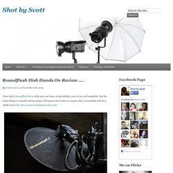 Roundflash Dish Hands On Review …. - Shot by Scott