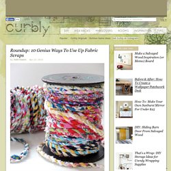 Roundup: 10 Genius Ways To Use Up Fabric Scraps » Curbly