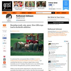Roundup-ready, aim, spray: How GM crops lead to herbicide addiction