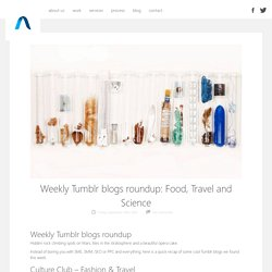 Weekly Tumblr blogs roundup: Food, Travel and Science - Appnova's Digital Marketing Blog<