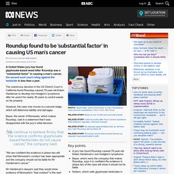 Roundup found to be 'substantial factor' in causing US man's cancer