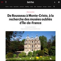 De Rousseau à Monte-Cristo, à la recherche des musées oubliés d'Île-de-France - Sortir