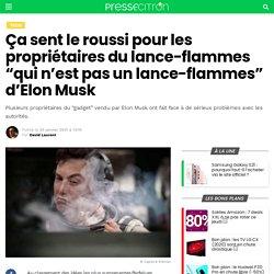 """Ça sent le roussi pour les propriétaires du lance-flammes """"qui n'est pas un lance-flammes"""" d'Elon Musk"""