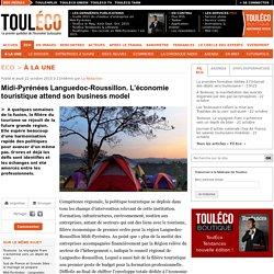 Midi-Pyrénées Languedoc-Roussillon. L'économie touristique attend son business model