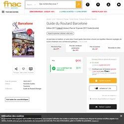 Guide du Routard Barcelone Edition 2017 - broché - Collectif - Achat Livre - Achat & prix
