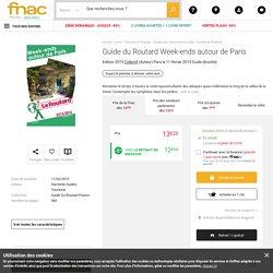 Guide du Routard Week-ends autour de Paris Edition 2015 - broché - Collectif - Achat Livre - Achat & prix