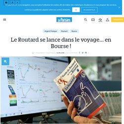 Le Routard se lance dans le voyage... en Bourse ! - Le Parisien
