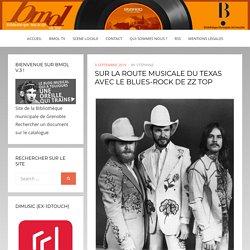SUR LA ROUTE MUSICALE DU TEXAS AVEC LE BLUES-ROCK DE ZZ TOP – Bmol