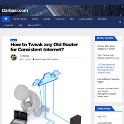 How to Tweak any Old Router for Consistent Internet