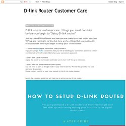 "D-link Router Customer Care: D-link router customer care :things you must consider before you begin to ""Setup D-link router"""