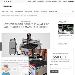How CNC Wood Router is a Jack of All Trades for Manufacturers?
