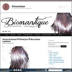 Secret du henné ♥ Rituel pro ♥ Ma routine capillaire - Biomantique