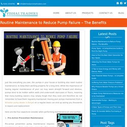Routine Maintenance to Reduce Pump Failure – The Benefits - Vishal Traders