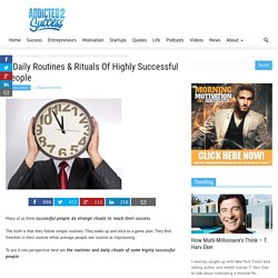 9 Daily Routines & Rituals Of Highly Successful People