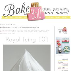 Royal Icing 102 . . . or 201 . . . or whatever comes after 101