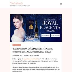 Nước Uống Đẹp Da Royal Placenta 500,000 Giá Bao Nhiêu?