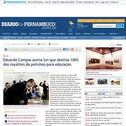 Eduardo Campos assina Lei que destina 100% dos royalties do petróleo para educação