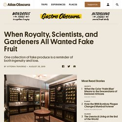 When Royalty, Scientists, and Gardeners All Wanted Fake Fruit
